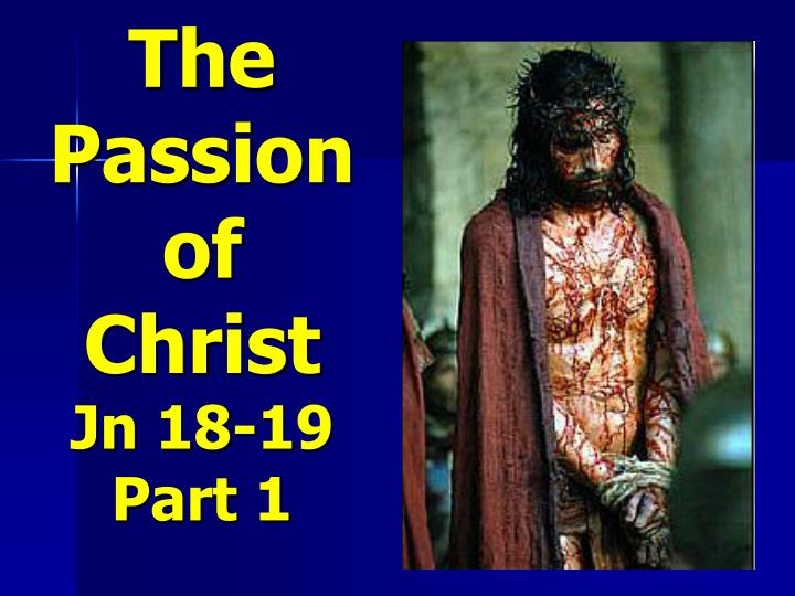 The passion of christ jn 18 19 part 1