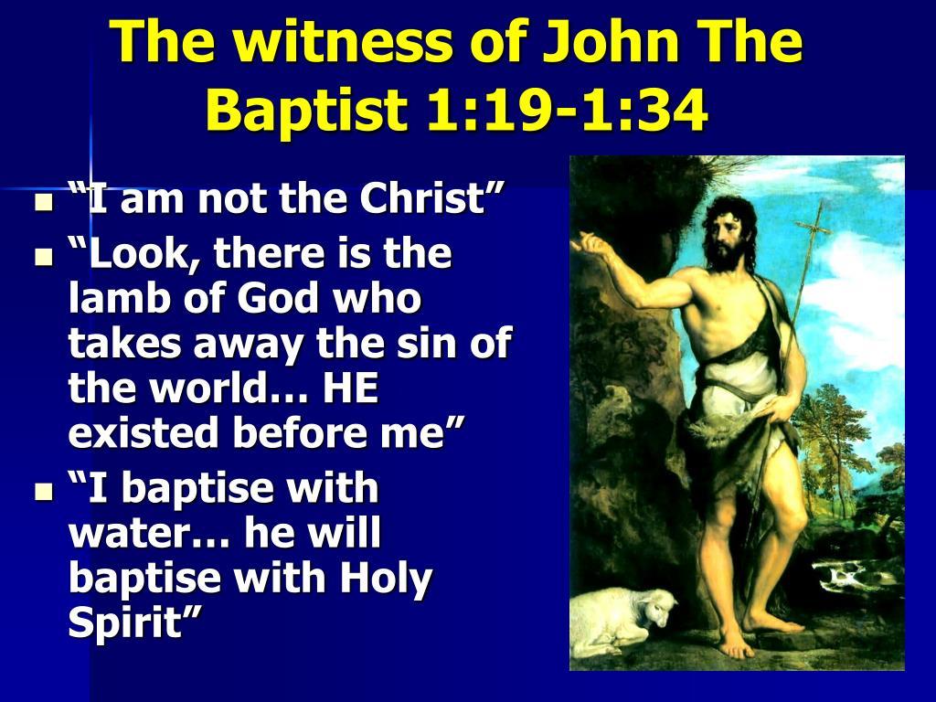 The witness of John The Baptist 1:19-1:34