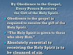 by obedience to the gospel every person receives the gift of the holy spirit14