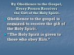 by obedience to the gospel every person receives the gift of the holy spirit9