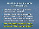 the holy spirit indwells holy christians39