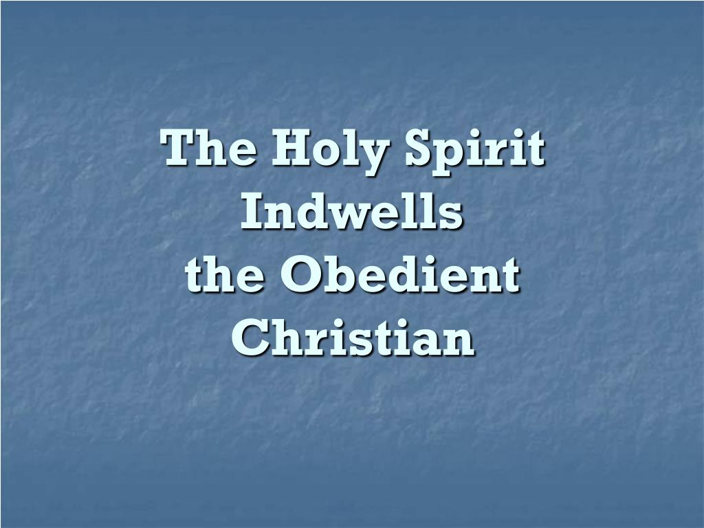 the holy spirit indwells the obedient christian l.