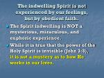the indwelling spirit is not experienced by our feelings but by obedient faith
