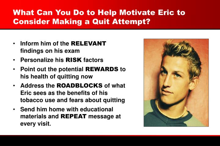 What Can You Do to Help Motivate Eric to Consider Making a Quit Attempt?