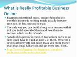 what is really profitable business online