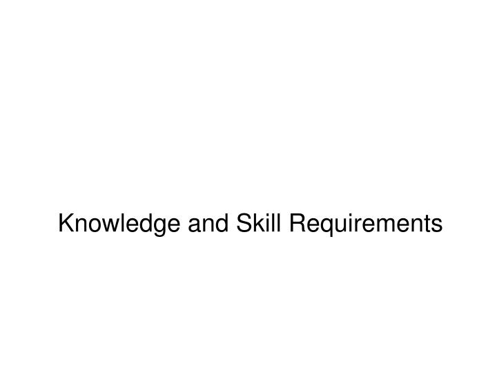 Knowledge and Skill Requirements