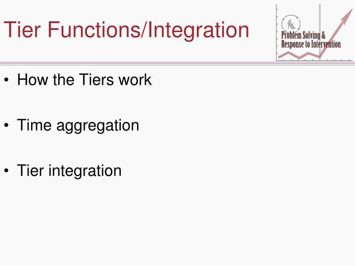 Tier Functions/Integration