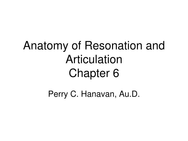PPT - Anatomy of Resonation and Articulation Chapter 6 PowerPoint ...