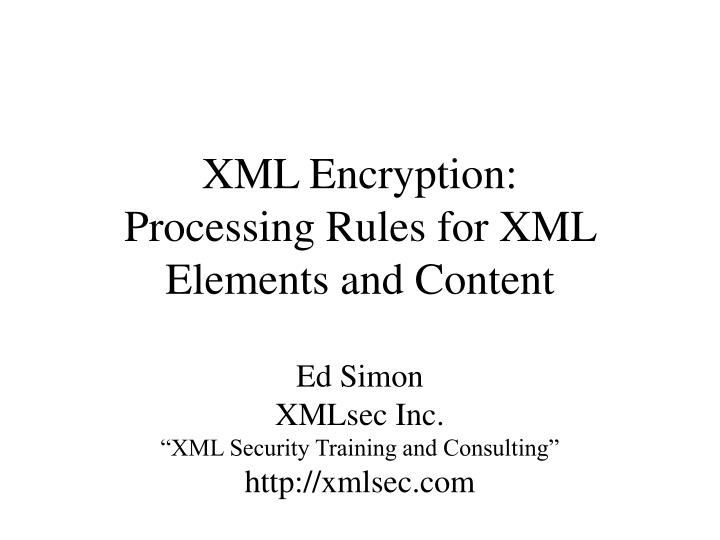 Xml encryption processing rules for xml elements and content