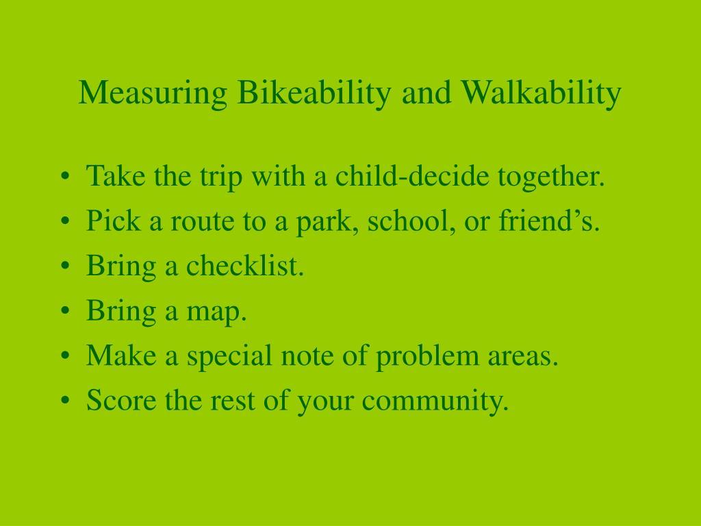 Measuring Bikeability and Walkability
