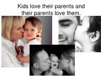 kids love their parents and their parents love them