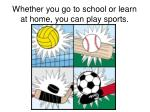 whether you go to school or learn at home you can play sports