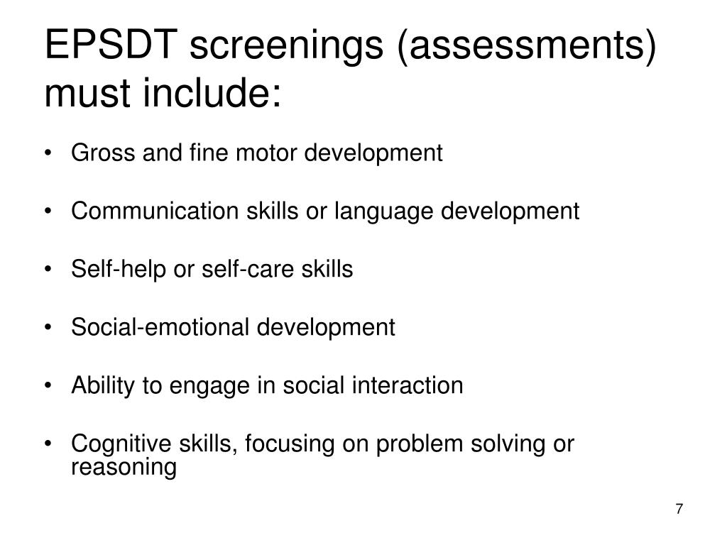 EPSDT screenings (assessments) must include: