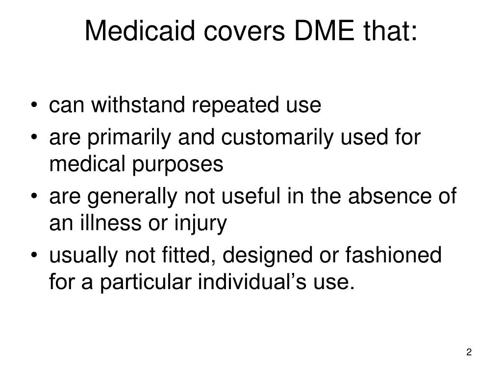Medicaid covers DME that: