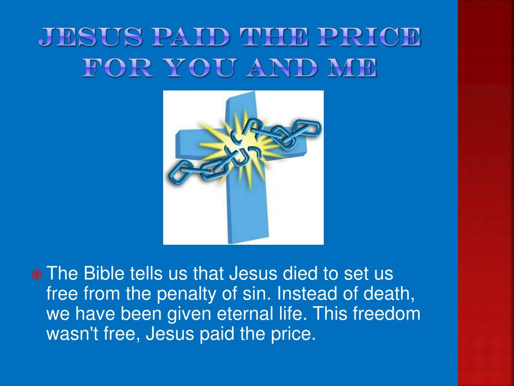 Jesus paid the price for you and me
