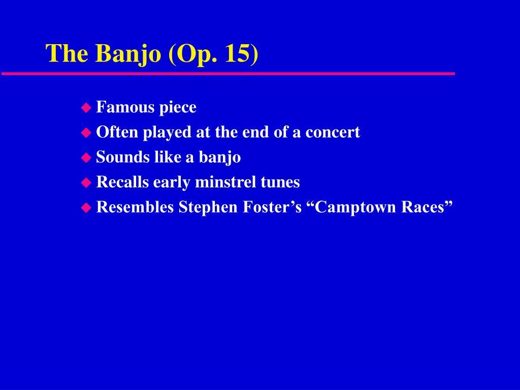 The Banjo (Op. 15)