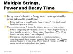 multiple strings power and decay time