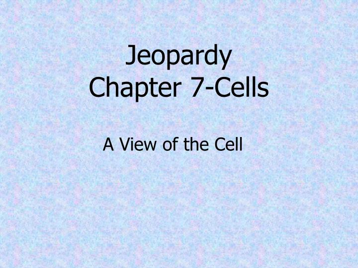 jeopardy chapter 7 cells n.