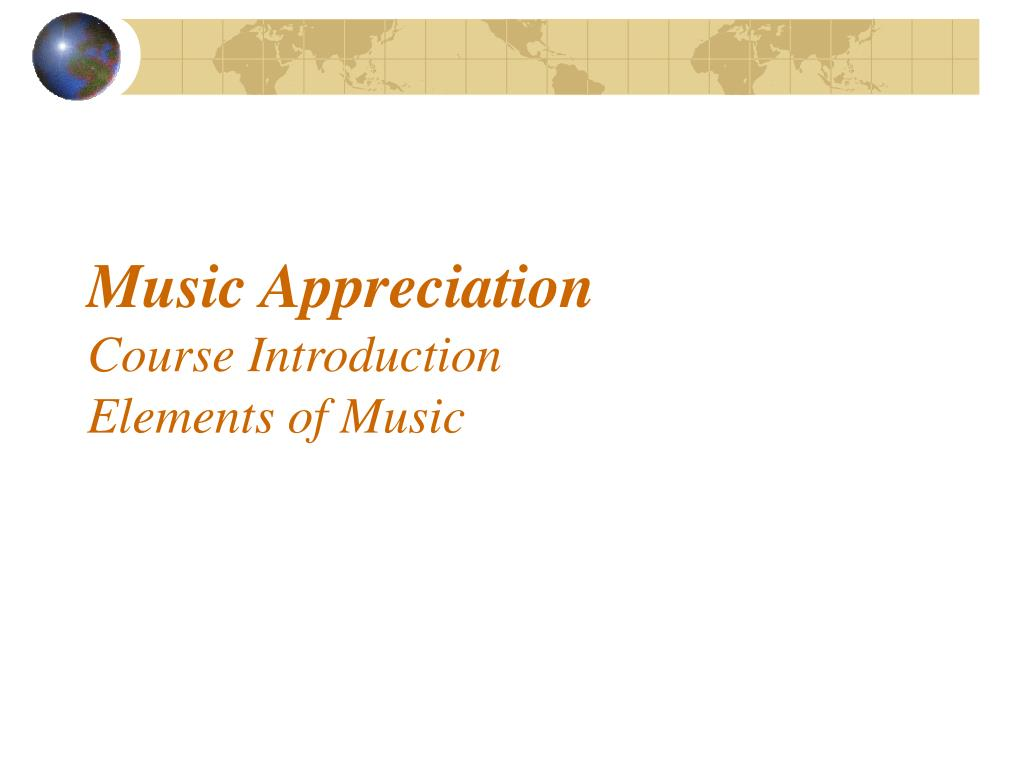 music appreciation course introduction elements of music l.