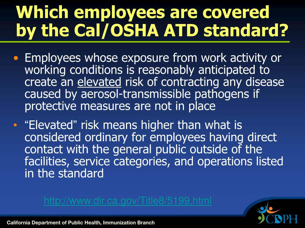 Which employees are covered     by the Cal/OSHA ATD standard?