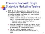 common proposal single statewide marketing tagline