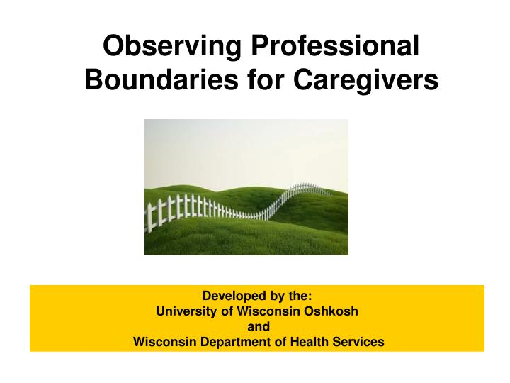 Observing professional boundaries for caregivers