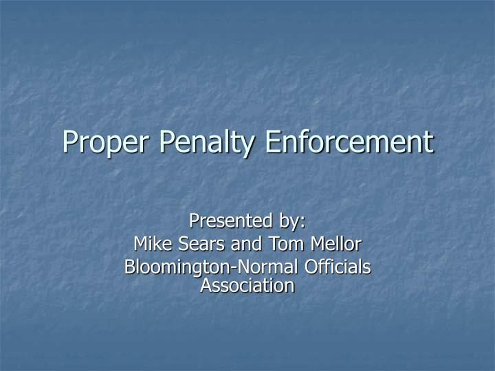 proper penalty enforcement n.