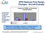 ippd reduces post design changes aircraft example