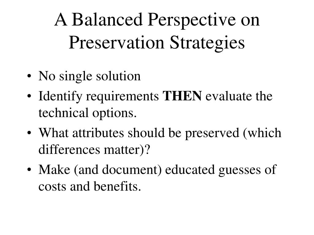 A Balanced Perspective on Preservation Strategies