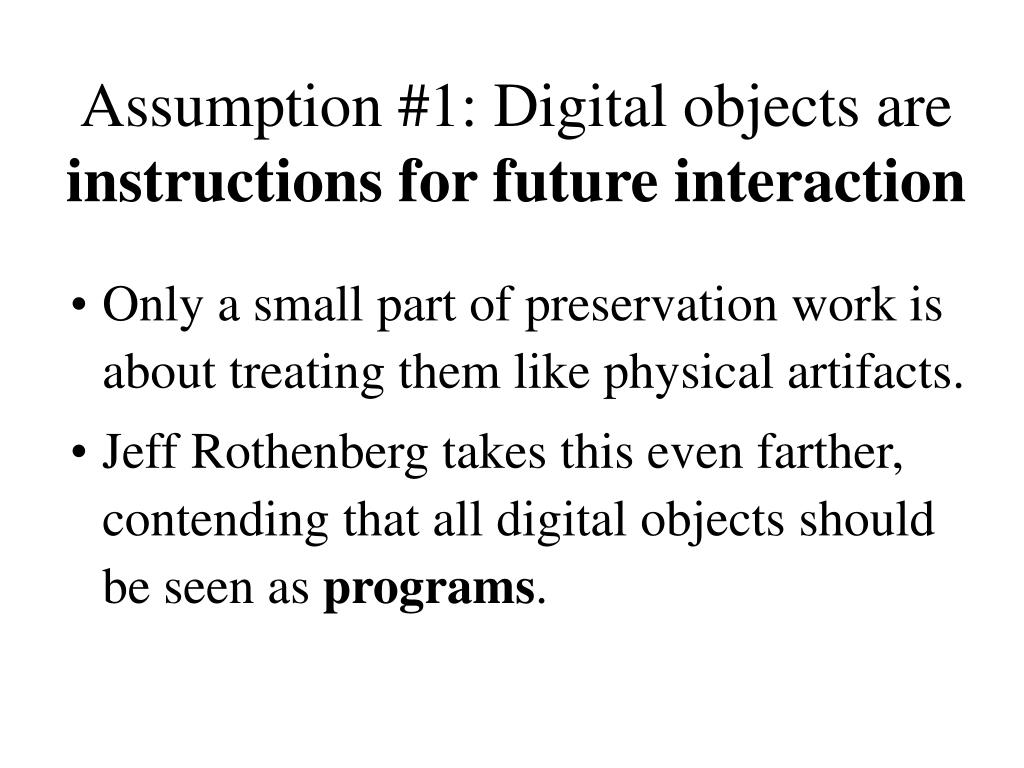 Assumption #1: Digital objects are