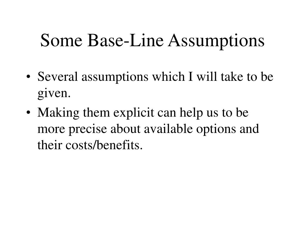 Some Base-Line Assumptions