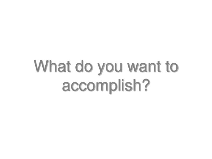 what do you want to accomplish n.