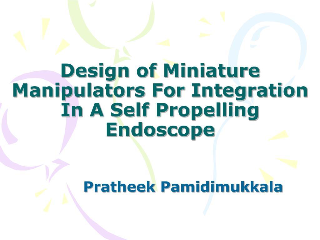 design of miniature manipulators for integration in a self propelling endoscope l.