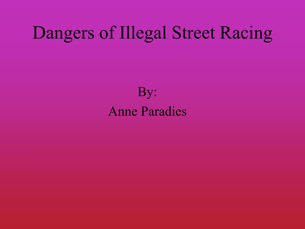 dangers of illegal street racing l.