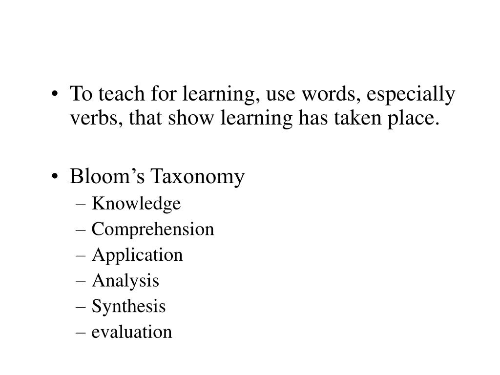 To teach for learning, use words, especially verbs, that show learning has taken place.