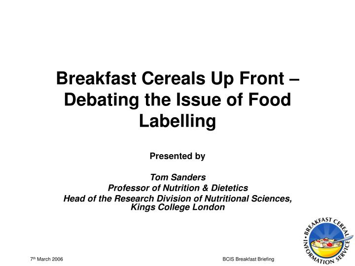 Breakfast cereals up front debating the issue of food labelling
