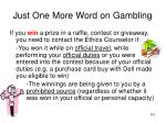 just one more word on gambling