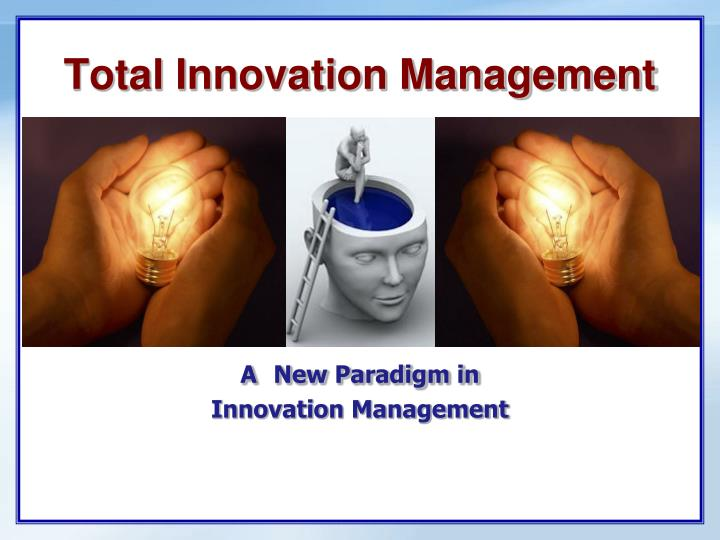 total innovation management a new paradigm in innovation management n.