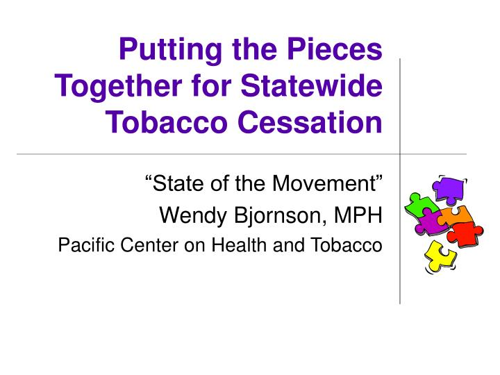 putting the pieces together for statewide tobacco cessation n.