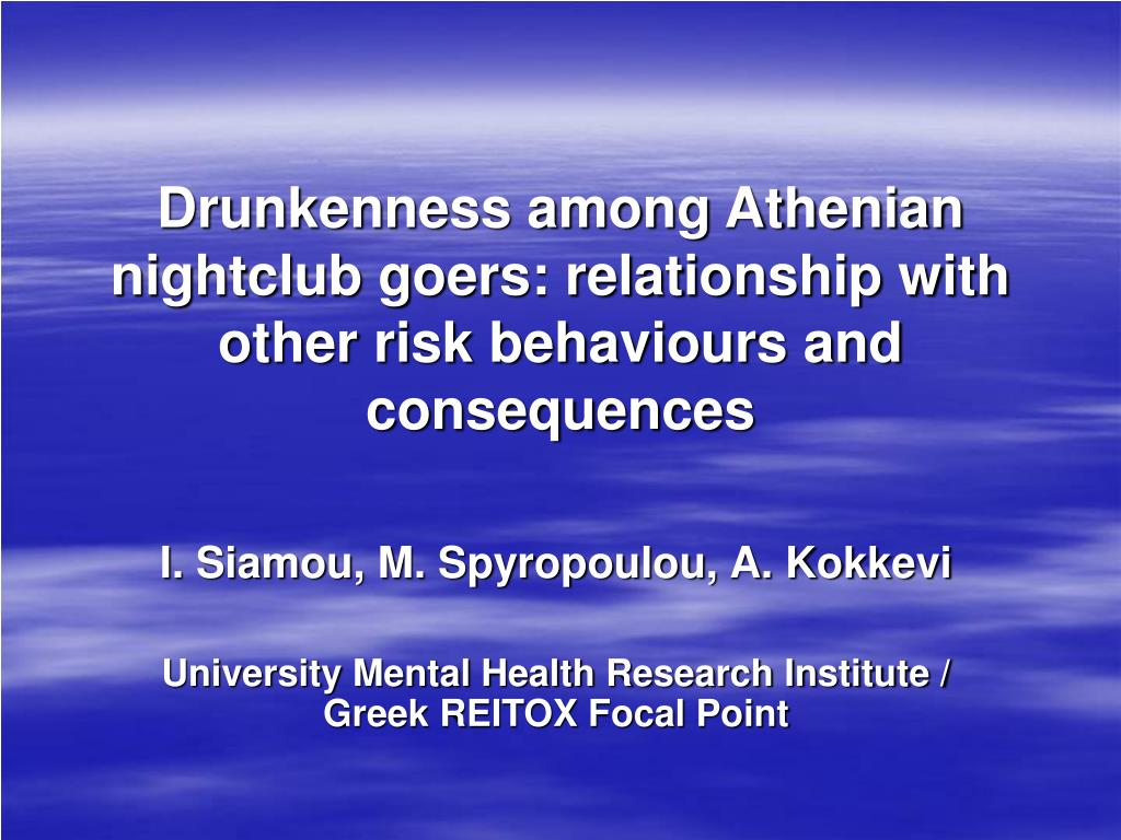 drunkenness among athenian nightclub goers relationship with other risk behaviours and consequences l.