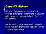 case 3 history
