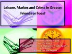 leisure market and crime in greece friends or foes