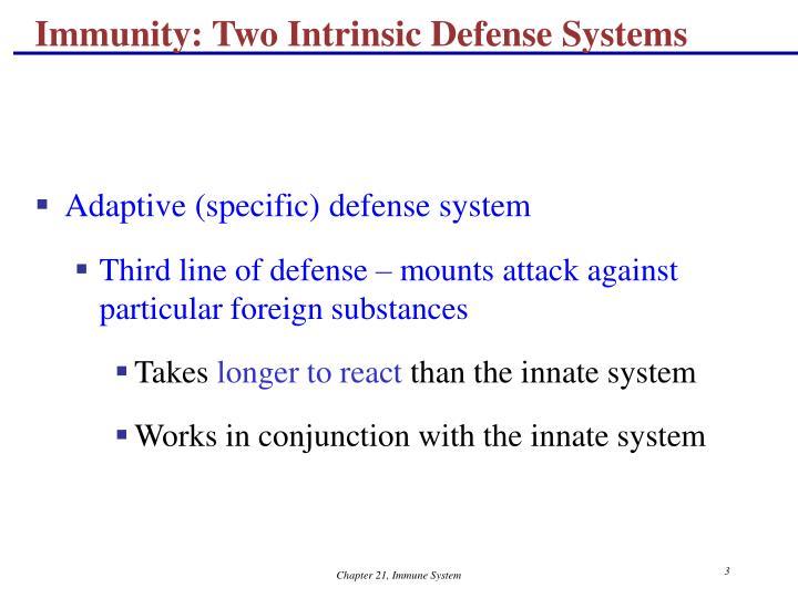 Immunity two intrinsic defense systems3