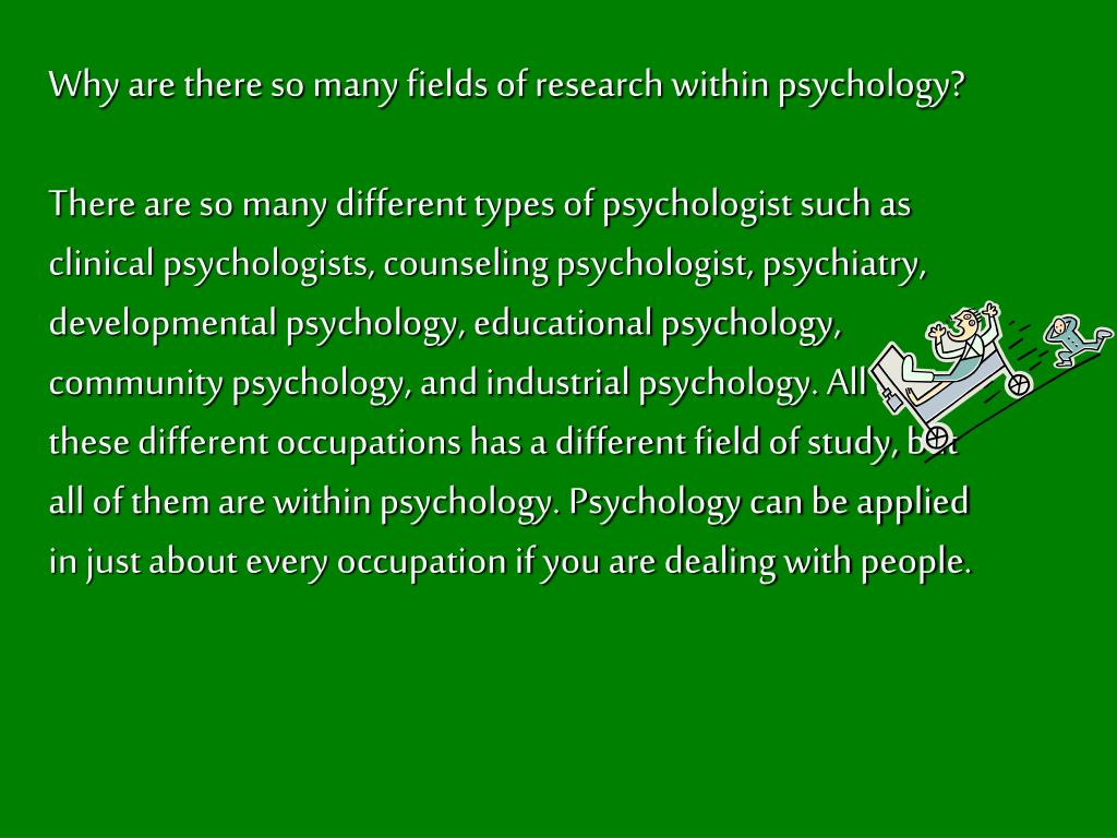 Why are there so many fields of research within psychology?