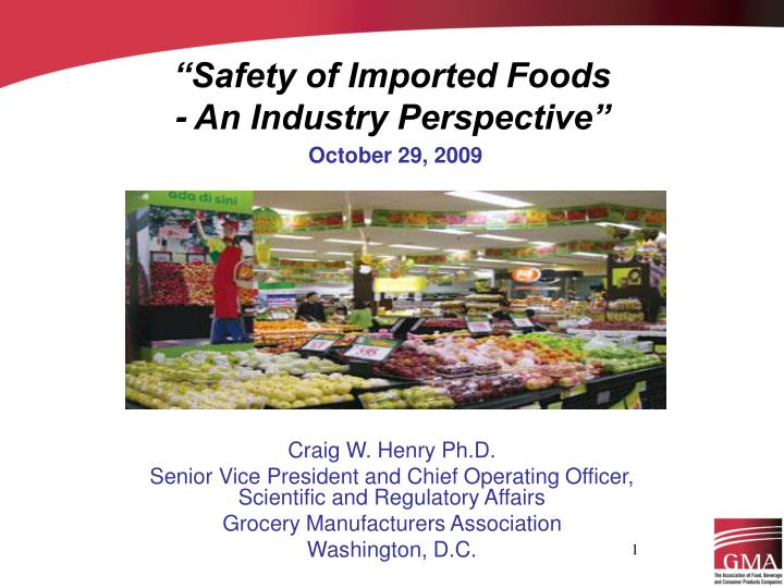 safety of imported foods an industry perspective october 29 2009 n.
