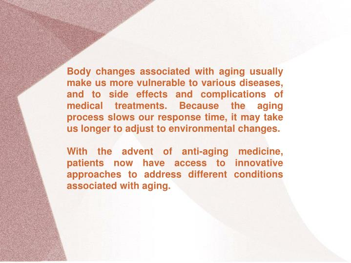 Body changes associated with aging usually make us more vulnerable to various diseases, and to side ...