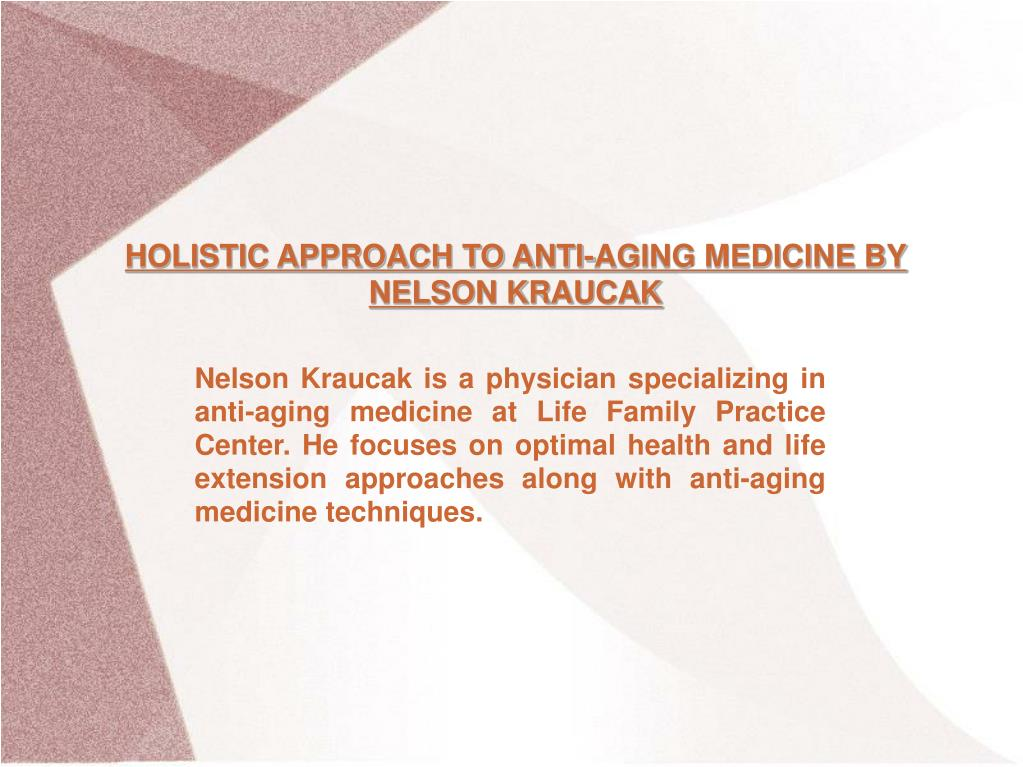 HOLISTIC APPROACH TO ANTI-AGING MEDICINE BY NELSON KRAUCAK