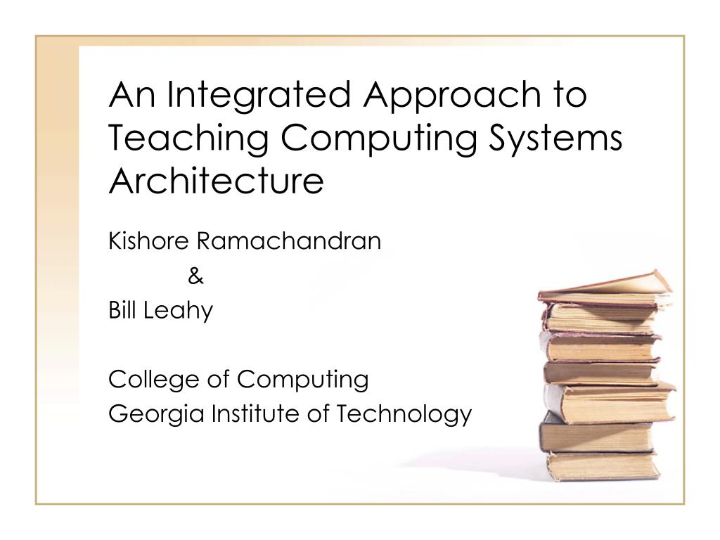 an integrated approach to teaching computing systems architecture l.