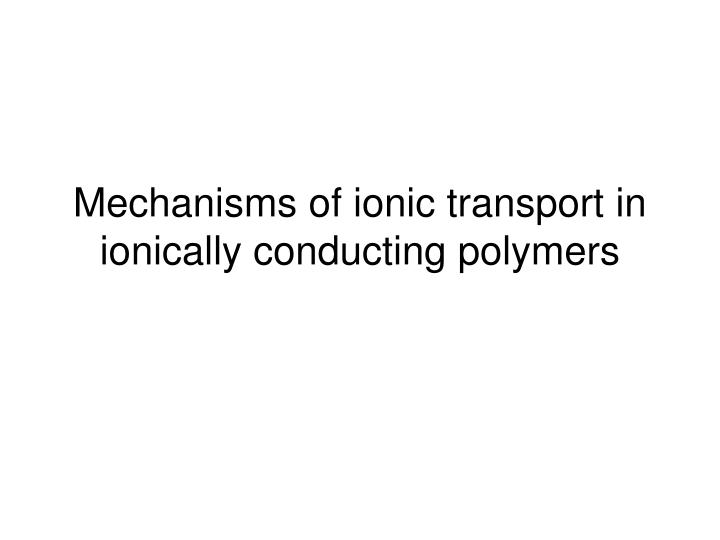 mechanisms of ionic transport in ionically conducting polymers