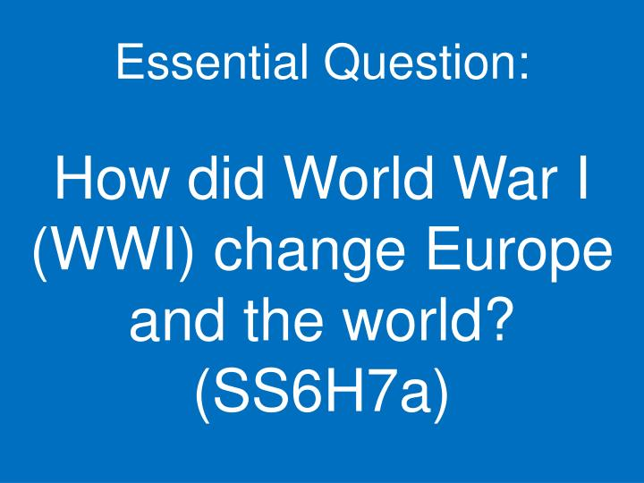 essential question how did world war i wwi change europe and the world ss6h7a n.